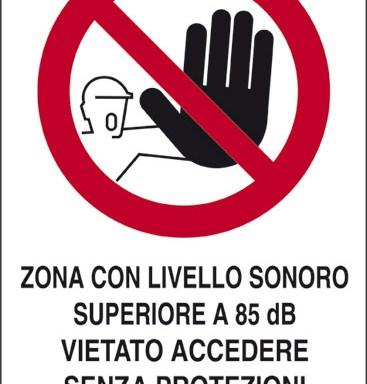 ZONA CON LIVELLO SONORO SUPERIORE A 85 dB(A) VIETATO ACCEDERE SENZA PROTEZIONI ACUSTICHE