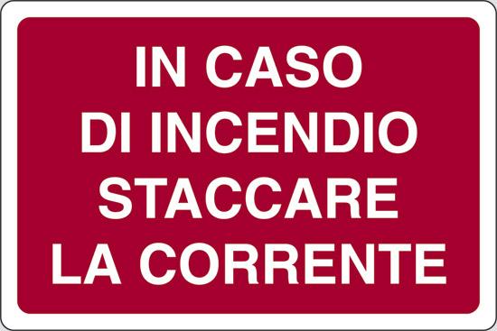 IN CASO DI INCENDIO STACCARE LA CORRENTE