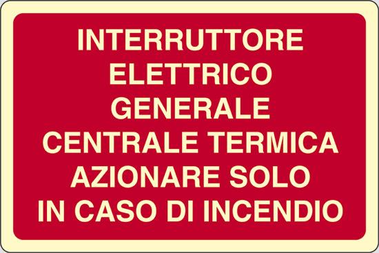INTERRUTTORE ELETTRICO GENERALE CENTRALE TERMICA AZIONARE SOLO IN CASO DI INCENDIO luminescente