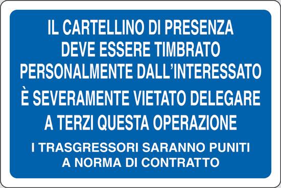 IL CARTELLINO DI PRESENZA DEVE ESSERE TIMBRATO PERSONALMENTE DALL' INTERESSATO E' SEVERAMENTE VIETATO DELEGARE A TERZI QUESTA OPERAZIONE