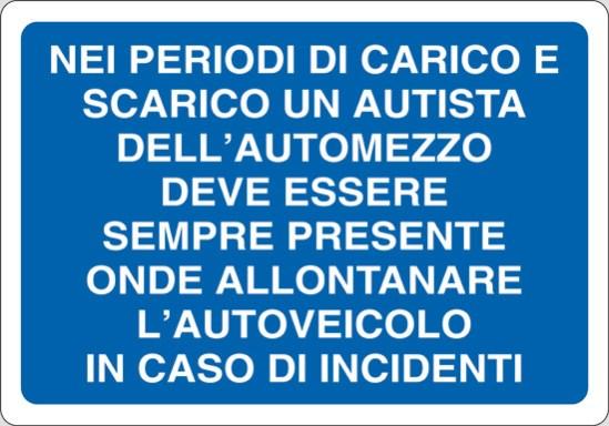 NEI PERIODI DI CARICO E SCARICO UN AUTISTA DELL' AUTOMEZZO DEVE ESSERE SEMPRE PRESENTE ONDE ALLONTANARE L' AUTOVEICOLO IN CASO DI INCIDENTI