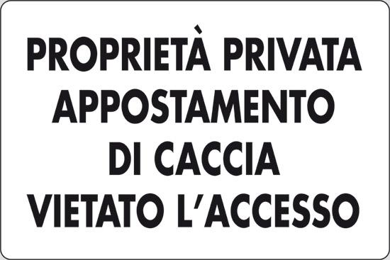 PROPRIETA' PRIVATA APPOSTAMENTO DI CACCIA VIETATO L' ACCESSO