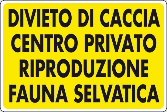 DIVIETO DI CACCIA CENTRO PRIVATO RIPRODUZIONE FAUNA SELVATICA