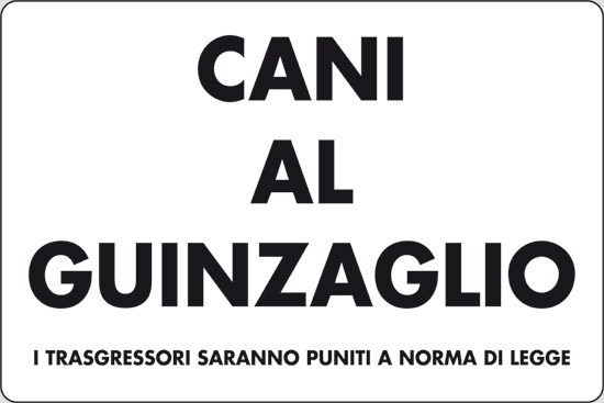 CANI AL GUINZAGLIO I TRASGRESSORI SARANNO PUNITI A NORMA DI LEGGE