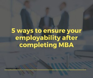 5 ways to ensure your employability after completing MBA