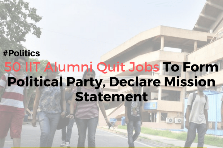 50 IIT Alumni Quit Jobs To Form Political Party, Declare Mission Statement