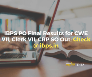 IBPS PO Final Results for CWE VII, Clerk VII, CRP SO Out; Check @ ibps.in