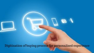 Digitization of buying process for personalized experience