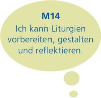 M14: Ich kann Liturgien vorbereiten, gestalten und reflektieren.
