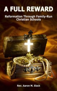 A Full Reward: Reformation Through Family-Run Christian Schools