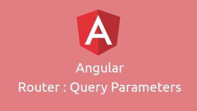Photo of Angular – شرح إضافة Query Parameters إلى Router