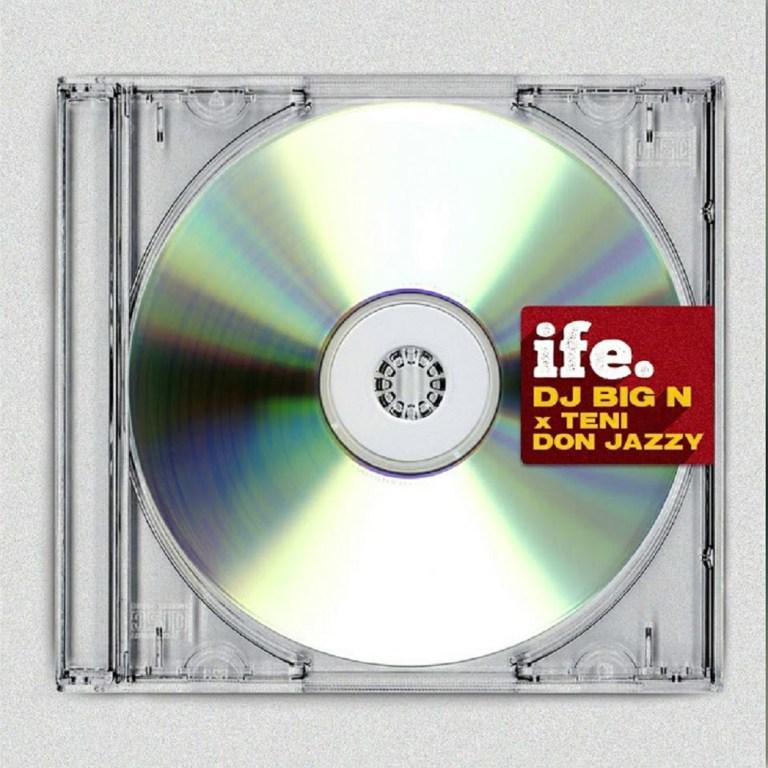 Music: Dj Big N – Ife Ft. Teni, Don Jazzy