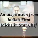 An inspiration from India's First Michelin Star Chef