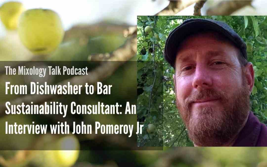 From Dishwasher to Bar Sustainability Consultant: An Interview with John Pomeroy Jr.