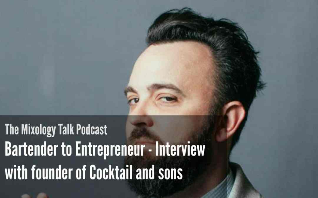Bartender to Entrepreneur - Interview with founder of Cocktail and sons
