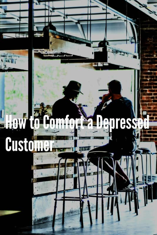 4 Ways to Comfort A Depressed Customer