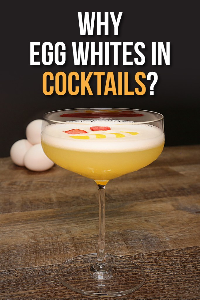 Why egg whites in cocktails?
