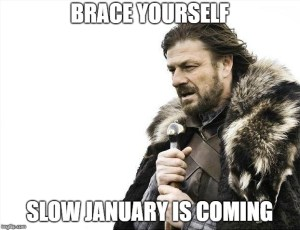 Brace yourself Slow January is Coming