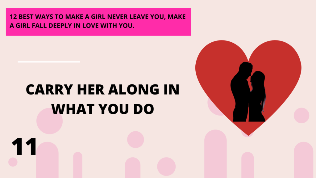 carry her along in what you do, 12 best ways to make a girl deeply in love with you, she will never leave you. | Abbeylightshow