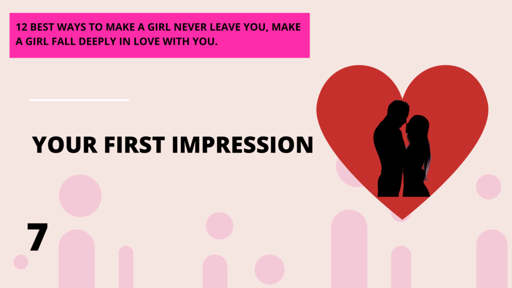 your first impression, 12 best ways to make a girl deeply in love with you, she will never leave you. | Abbeylightshow