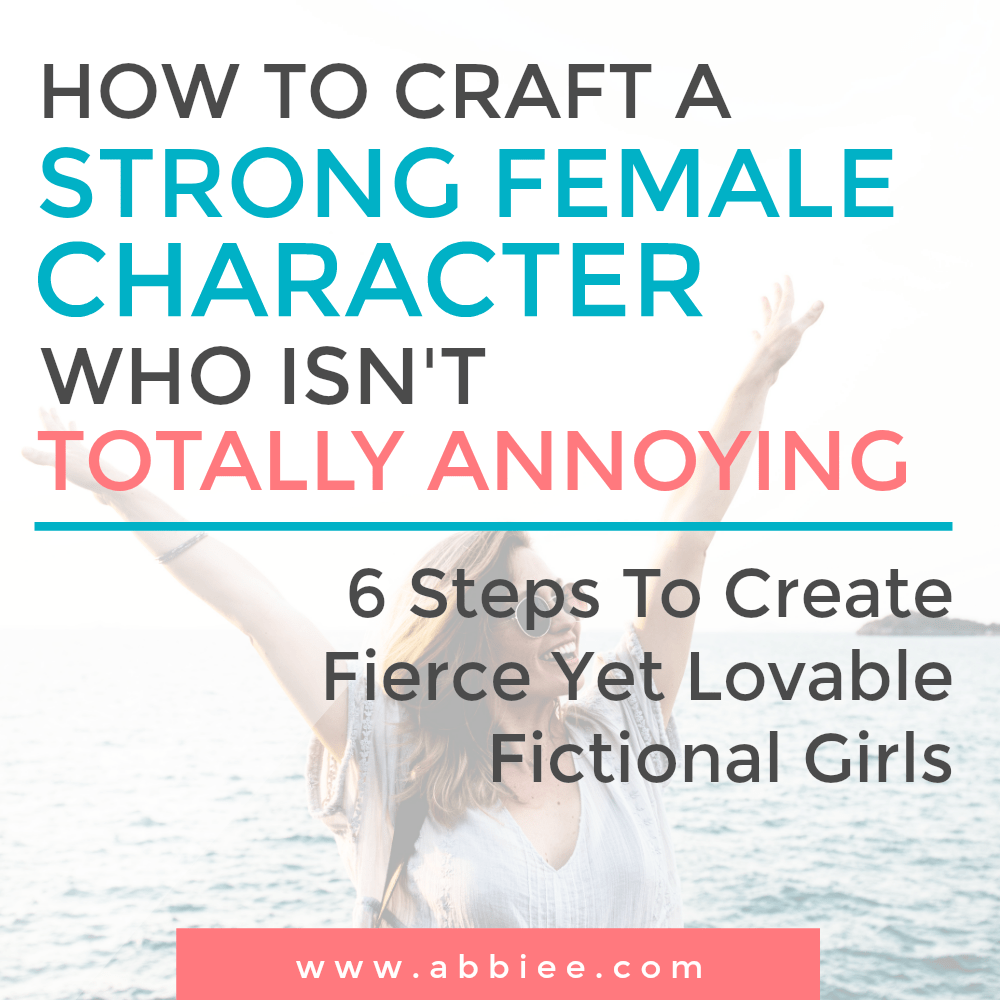 Abbiee How To Craft A Strong Female Character Who Isnt Totally