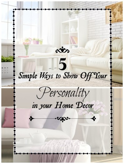 5 easy ways to show off your personality in your home decor.