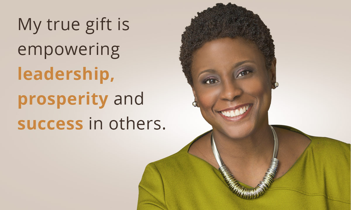 My true gift is empowering leadership, prosperity and success in others