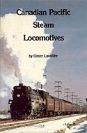 Canadian Pacific Steam Locomotives by Archie Williamson & Omer Lavallee