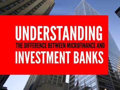 Understanding the Difference between Microfinance and Investment Banks