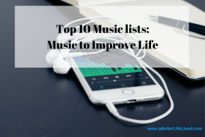 Top 10 music lists-music to improve life! Monthly posts of lists of music to help you live your best life!