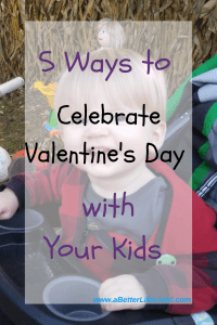 Looking for ways to celebrate Valentine's Day with kids? Here are 5 ways to make it a meaningful, special day that both you and the kids will love!