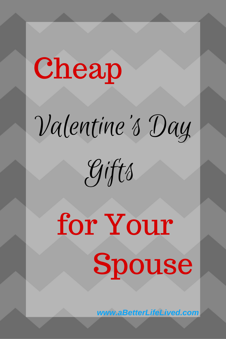 inexpensive valentine's day gifts for your spouse - a better life lived