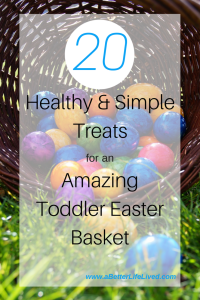 20 amazing ideas for healthier treats that are so much better for a toddler Easter basket!
