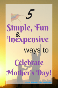 5 awesome ways to celebrate Mother's Day! My mom loved 1, 3 and 4!