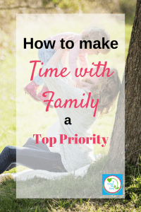 When you don't have a lot of free time, the things we value most can suffer. Here's how to make time with family a top priority with the time you do have.