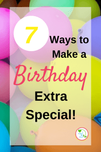 Looking for a ways to make a birthday extra special that aren't expensive or time consuming? Here are 7 ways to celebrate and make the day extra special!