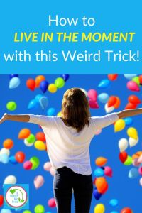 """Woman with arms open under balloons in the sky with text overlay """"How to Live in the Moment with this Weird Trick!"""""""