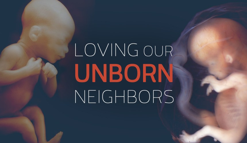 Loving Our Unborn Neighbors