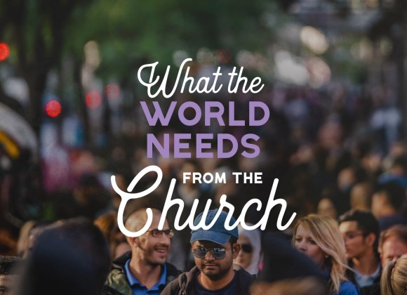 What the World Needs from the Church