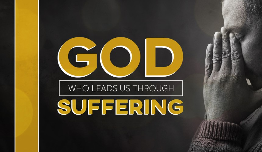 God Who Leads Us Through Suffering