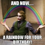 Joker And Now A Rainbow for your birthday