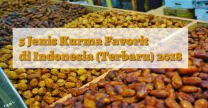 5 Jenis Kurma Favorit di Indonesia (Terbaru) 2018