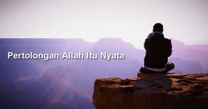 Pertolongan Allah Itu Nyata dan Dekat