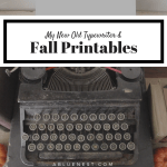 My New Old Typewriter and Fall Printables