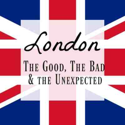 Beautiful London ~ The Good, The Bad and The Unexpected