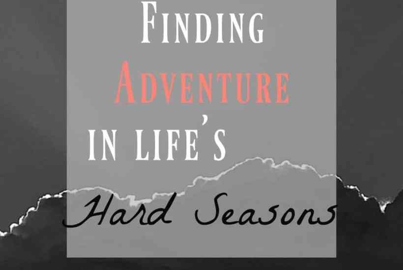 finding adventure in hard seasons
