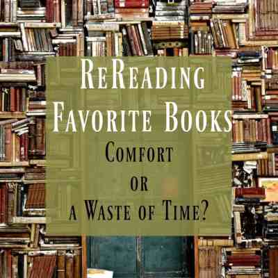 Rereading Favorite Books ~ Is it Comfort or a Waste of Time?