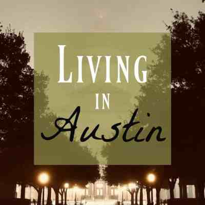 Living in Austin, Texas ~ Why We're the Number One City in the USA