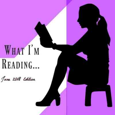 What I'm Reading June Edition ~ Book Reviews & Recommendations