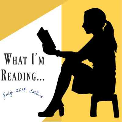 What I'm Reading July Edition ~ Book Reviews & Recommendations